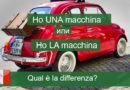 Ho UNA macchina или LA macchina