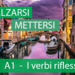 A1 — I verbi riflessivi — Alzarsi/Svegliarsi…